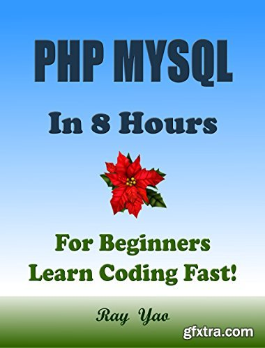 PHP MYSQL: In 8 Hours, For Beginners, Learn Coding Fast!