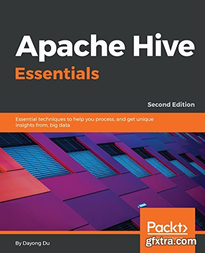 Apache Hive Essentials: Essential techniques to help you process, and get unique insights from, big data