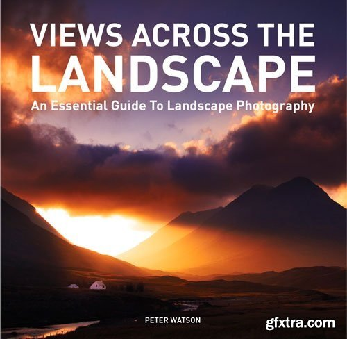 Views Across the Landscape : An Essential Guide to Landscape, Photography