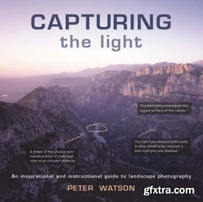 Capturing the Light : An Inspirational and Instructional Guide to Landscape Photography