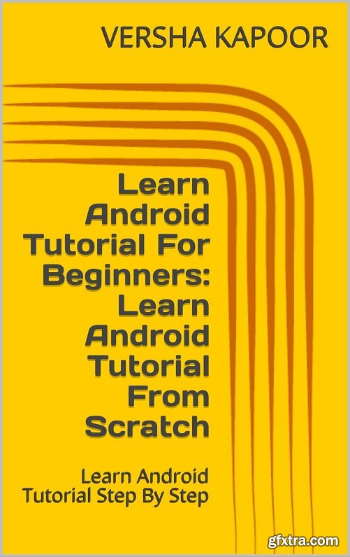 Learn Android Tutorial For Beginners: Learn Android Tutorial From Scratch: Learn Android Tutorial Step By Step