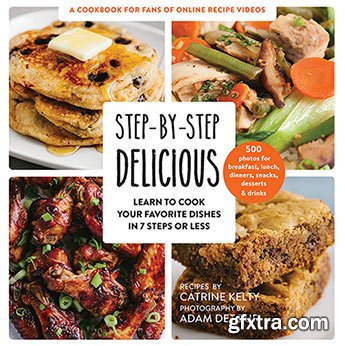 Step-by-Step Delicious: Learn to Cook Your Favorite Dishes in 7 Steps or Less