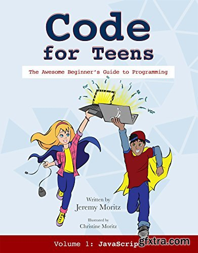Code for Teens: The Awesome Beginner\'s Guide to Programming