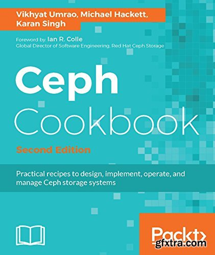Ceph Cookbook: Practical recipes to design, implement, operate, and manage Ceph storage systems