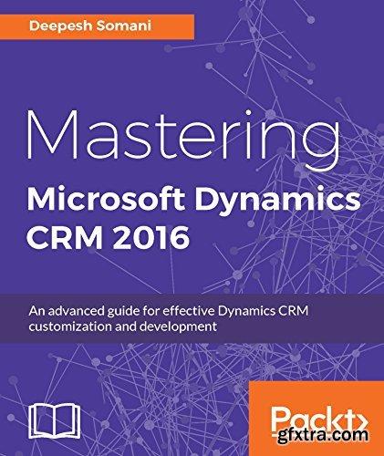 Mastering Microsoft Dynamics CRM 2016