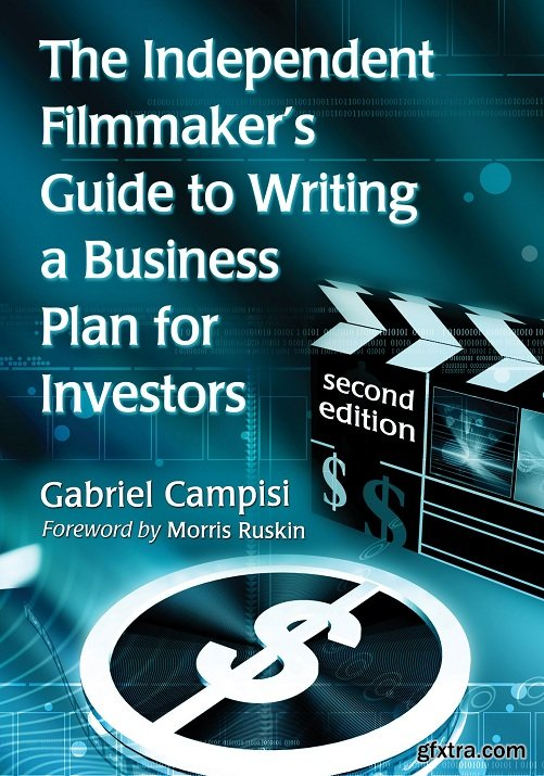 The Independent Filmmaker's Guide to Writing a Business Plan for Investors, 2nd Revised Edition