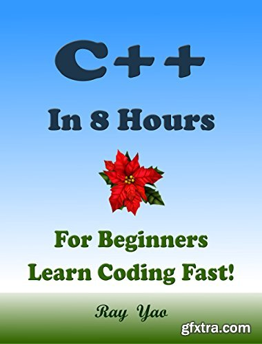C++: In 8 Hours, For Beginners, Learn Coding Fast!