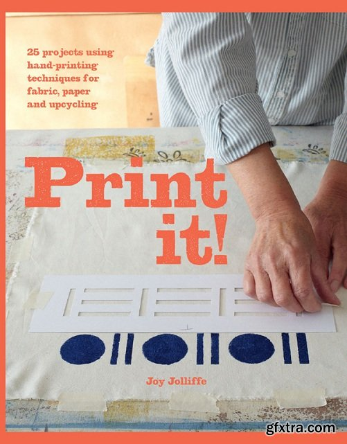 Print it!: 25 projects using hand-printing techniques for fabric, paper and upcycling