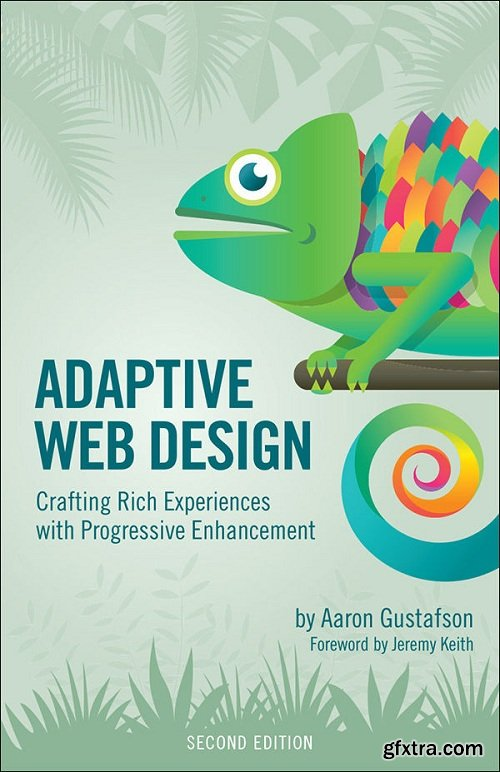 Adaptive Web Design : Crafting Rich Experiences with Progressive Enhancement, Second Edition