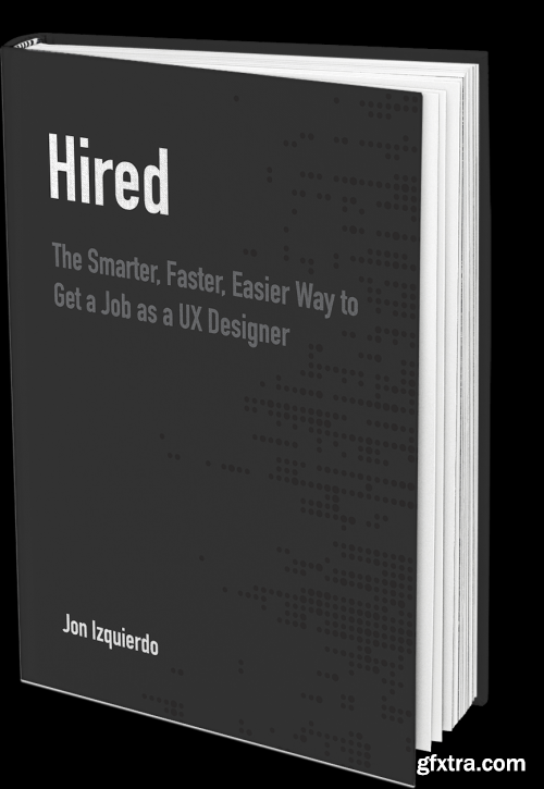 Hired: The Smarter, Faster, Easier Way to Get a Job as a UX Designer