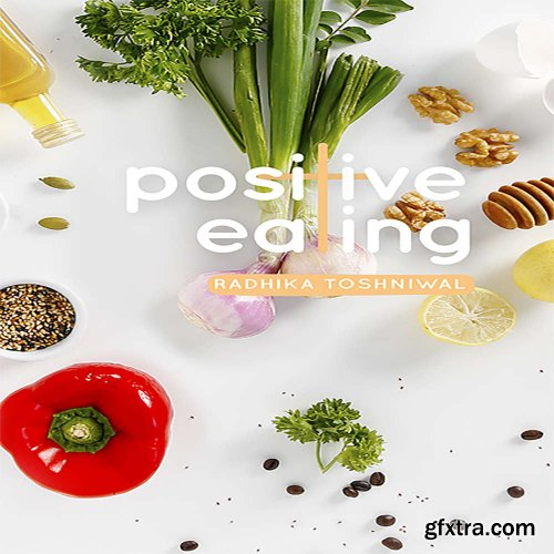 Positive Eating: A guide to Everyday Health & Nutrition with easy to cook recipes