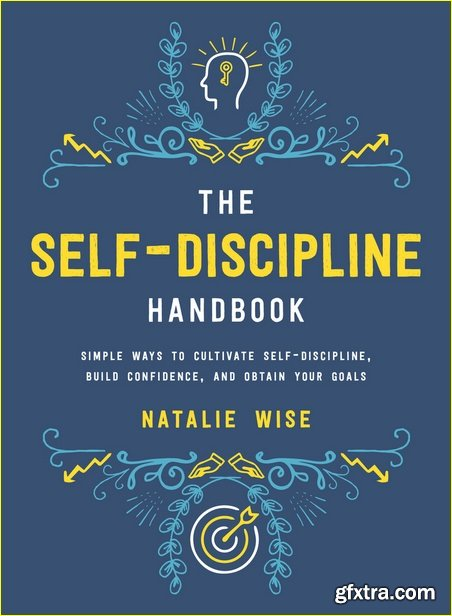 The Self-Discipline Handbook: Simple Ways to Cultivate Self-Discipline, Build Confidence, and Obtain Your Goals