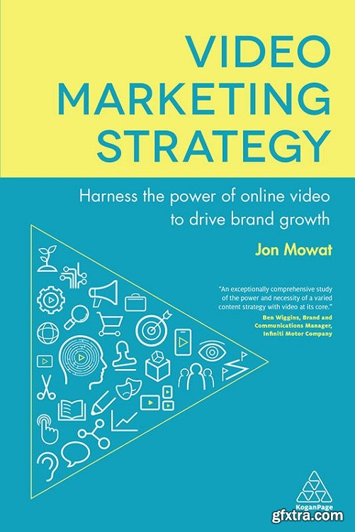 Video Marketing Strategy : Harness the Power of Online Video to Drive Brand Growth
