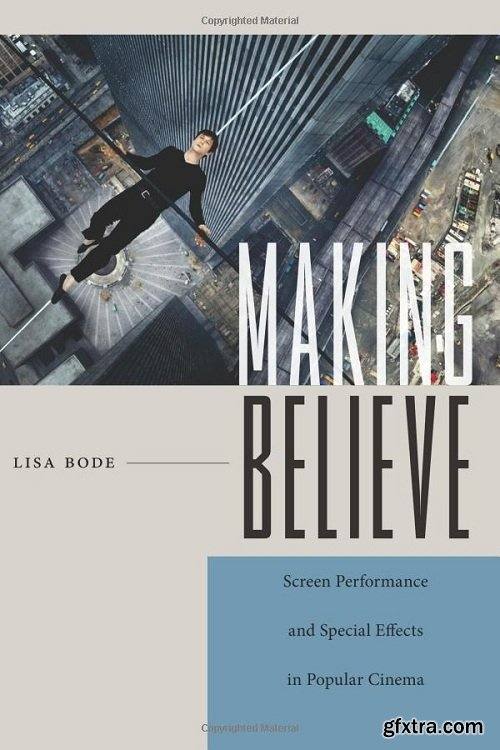Making Believe : Screen Performance and Special Effects in Popular Cinema