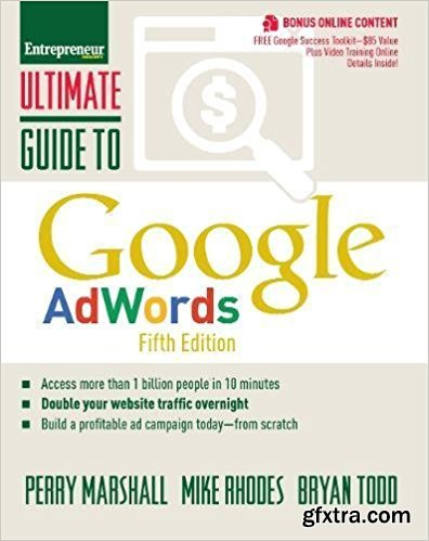 Ultimate Guide to Google AdWords: How to Access 100 Million People in 10 Minutes (5th edition)