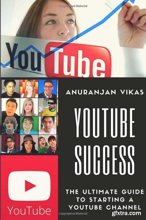 Youtube: The Ultimate Guide to Starting a YouTube Channel for Beginners