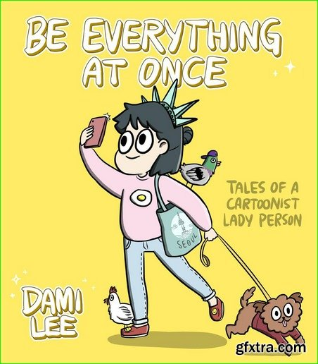 Be Everything at Once: Tales of a Cartoonist Lady Person