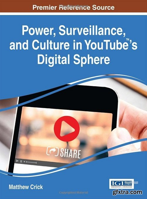 Power, Surveillance, and Culture in YouTube\'s Digital Sphere