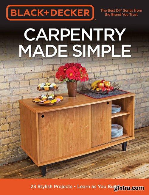 Black & Decker Carpentry Made Simple by Brad Holden