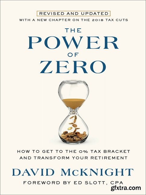 The Power of Zero: How to Get to the 0% Tax Bracket and Transform Your Retirement, Revised and Updated