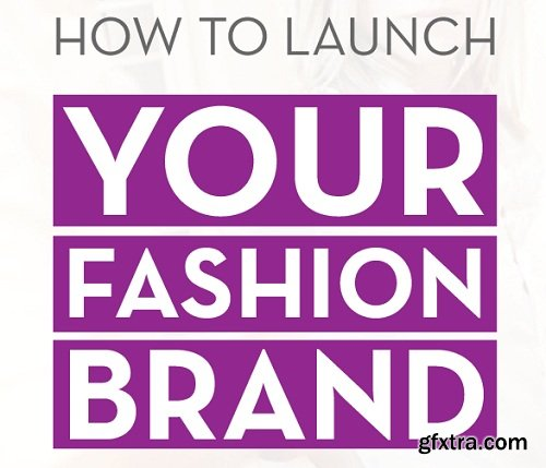 Be a Fashion Designer & Launch Your Brand