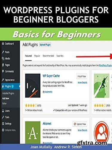 Top WordPress Plugins for Beginner Bloggers: Basics for Beginners (Business Basics for Beginners Book 44)