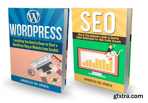WordPress: How to Build a WordPress Website & Generate Web Traffic with Perfect SEO: A Two Book Bundle
