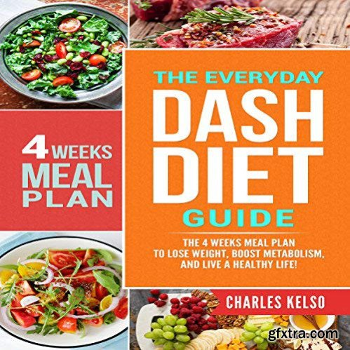 The Everyday DASH Diet Guide: The 4 Weeks Meal Plan to Lose Weight, Boost Metabolism, and Live a Healthy Life [Audiobook]