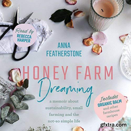 Honey Farm Dreaming: A Memoir About Sustainability, Small Farming and the Not-So Simple Life [Audiobook]