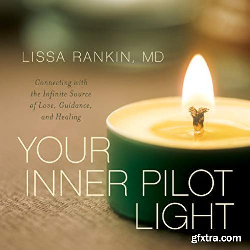 Your Inner Pilot Light: Connecting with the Infinite Source of Love, Guidance, and Healing [Audiobook]