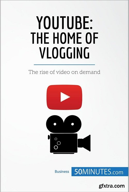 YouTube, The Home of Vlogging: The rise of video on demand (Business Stories)