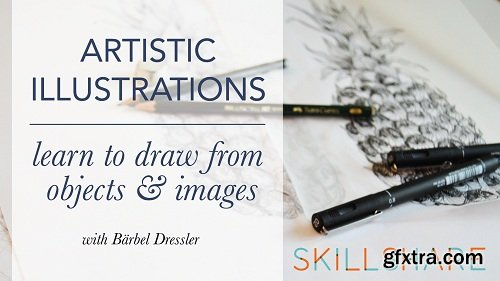 Artistic Illustrations - Learn to draw from objects & images