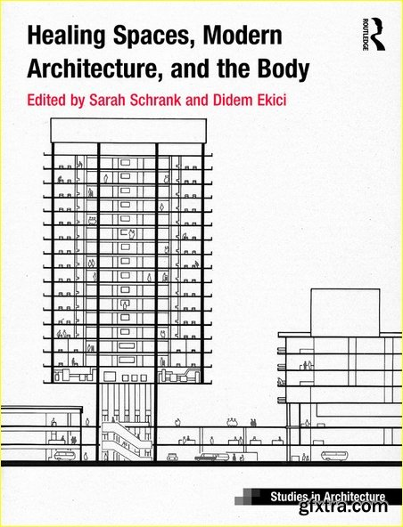 Healing Spaces, Modern Architecture, and the Body (Ashgate Studies in Architecture)