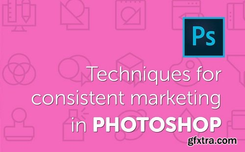 Photoshop to Save Your Life - Techniques For Consistent Marketing