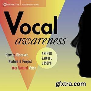 Vocal Awareness: How to Discover, Nuture, and Project Your Natural Voice (Audiobook)