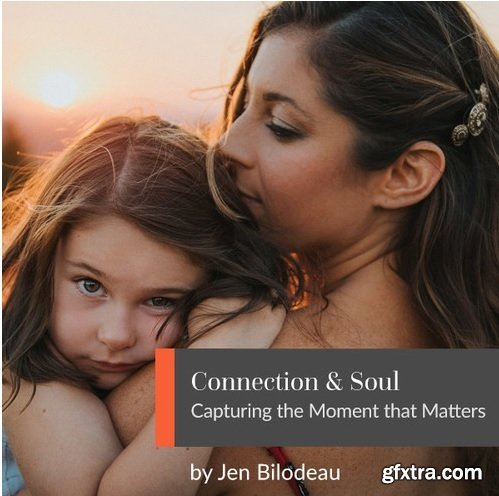 Connection and Soul: Capturing the Moment that Matters
