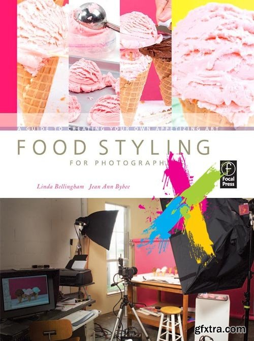 Food Styling for Photographers - A Guide to Creating Your Own Appetizing Art