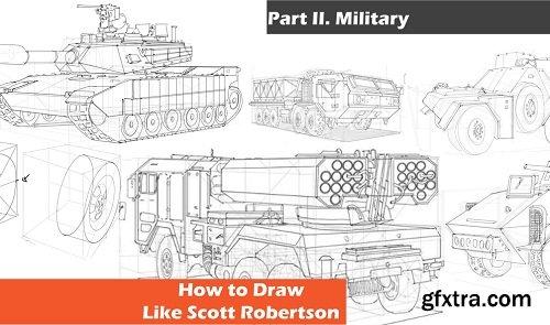 Drawing Vehicles like Scott Robertson Part 2 – Military from Jeremy Hunter
