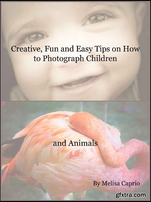 Creative, Fun and Easy Tips on How to Photograph Children and Animals