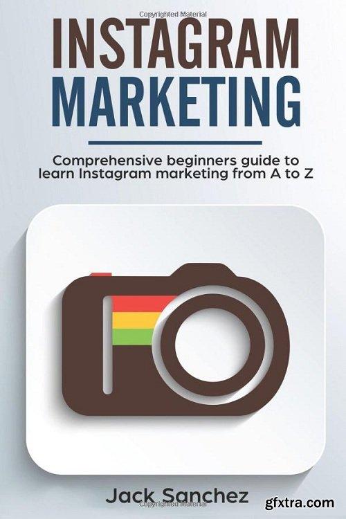 Instagram marketing: Comprehensive beginners guide to learn Instagram marketing from A to Z