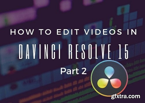 How To Edit Videos in DaVinci Resolve 15 (Part 2)