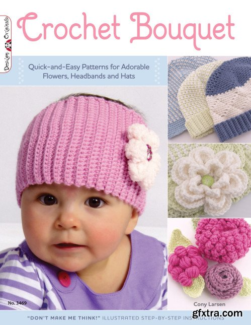 Crochet Bouquet: Quick-and-Easy Patterns for Adorable Flowers, Headbands and Hats