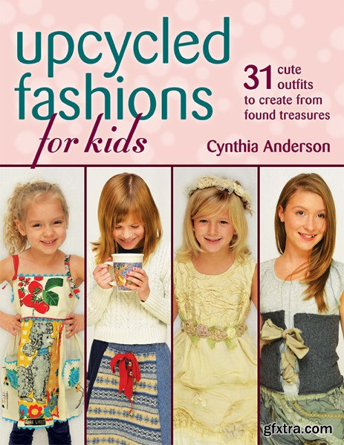 Upcycled Fashions for Kids: 31 Cute Outfits to Create from Found Treasures