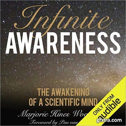 Infinite Awareness: The Awakening of a Scientific Mind [Audiobook]