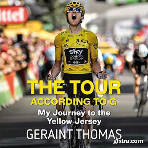 The Tour According to G: My Journey to the Yellow Jersey [Audiobook]