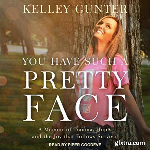 You Have Such a Pretty Face: A Memoir of Trauma, Hope, and the Joy That Follows Survival [Audiobook]