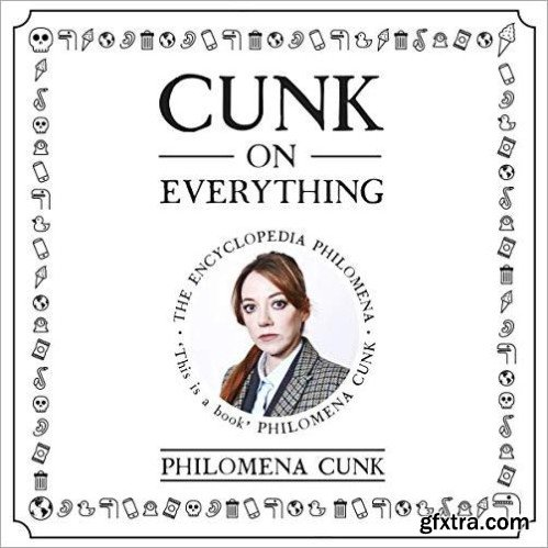 Cunk on Everything: The Encyclopedia Philomena [Audiobook]