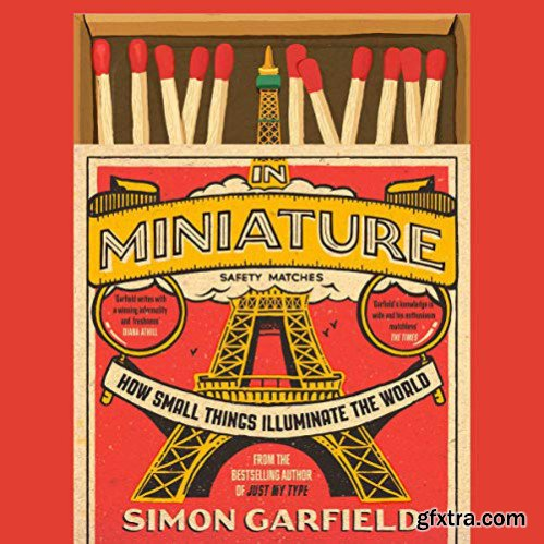 In Miniature: How Small Things Illuminate the World [Audiobook]