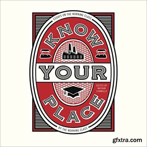 Know Your Place: Essays on the Working Class by the Working Class [Audiobook]