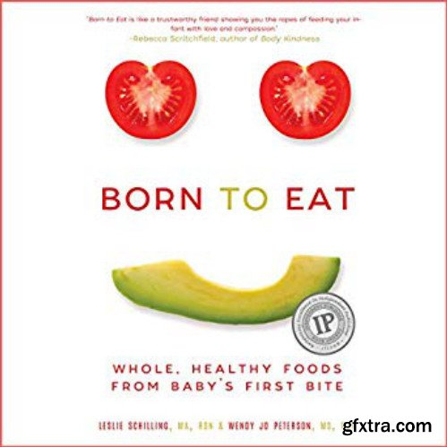 Born to Eat: Whole, Healthy Foods from Baby\'s First Bite [Audiobook]